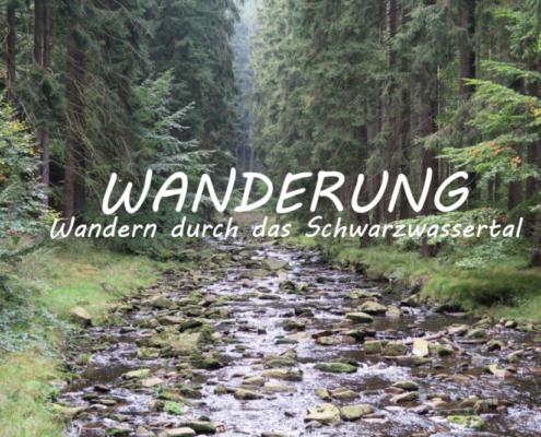 Wandern durch das Schwarzwassertal